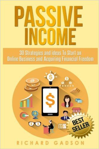 Passive Income - 30 Strategies and Ideas to Start an Online Business and Acquiring Financial Freedom, by Richard Gadson